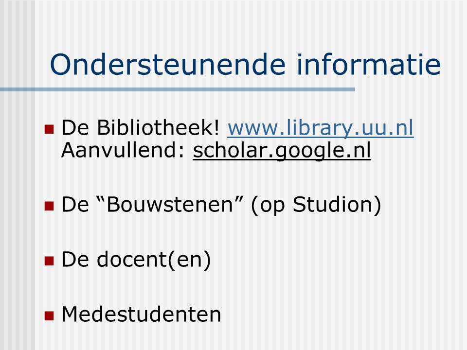 """Ondersteunende informatie De Bibliotheek! www.library.uu.nl Aanvullend: scholar.google.nlwww.library.uu.nl De """"Bouwstenen"""" (op Studion) De docent(en)"""