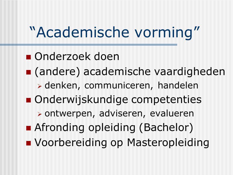 """""""Academische vorming"""" Onderzoek doen (andere) academische vaardigheden  denken, communiceren, handelen Onderwijskundige competenties  ontwerpen, adv"""