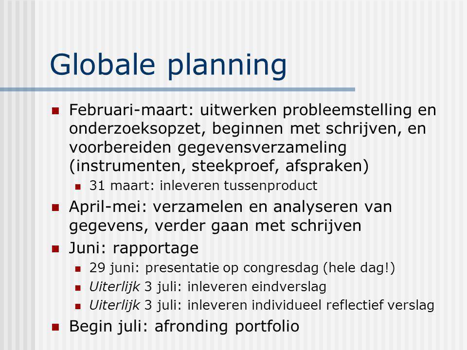Globale planning Februari-maart: uitwerken probleemstelling en onderzoeksopzet, beginnen met schrijven, en voorbereiden gegevensverzameling (instrumen