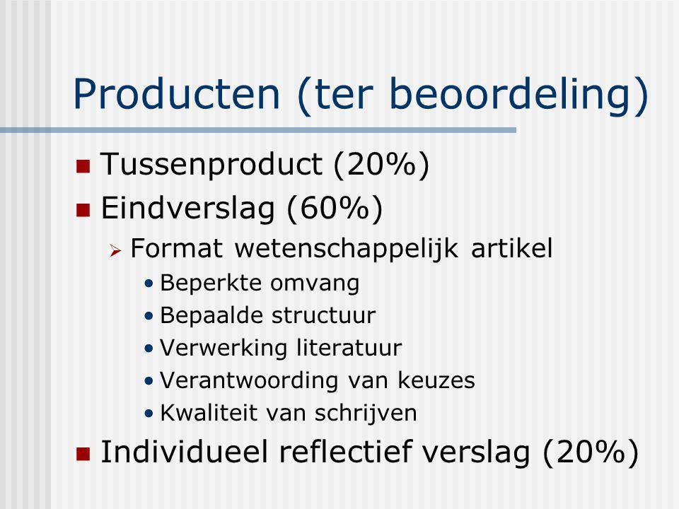 Producten (ter beoordeling) Tussenproduct (20%) Eindverslag (60%)  Format wetenschappelijk artikel Beperkte omvang Bepaalde structuur Verwerking lite