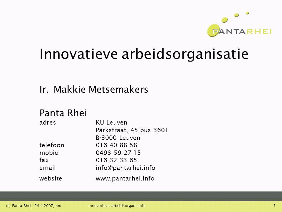 (c) Panta Rhei, 24-4-2007,mmInnovatieve arbeidsorganisatie2 Sociotechnisch veranderen: aandacht voor samenhang Resultaten mensen cultuur structuursystemen leiderschap organisatie- gedrag missie visie strategie doelen verander- aanpak omgeving