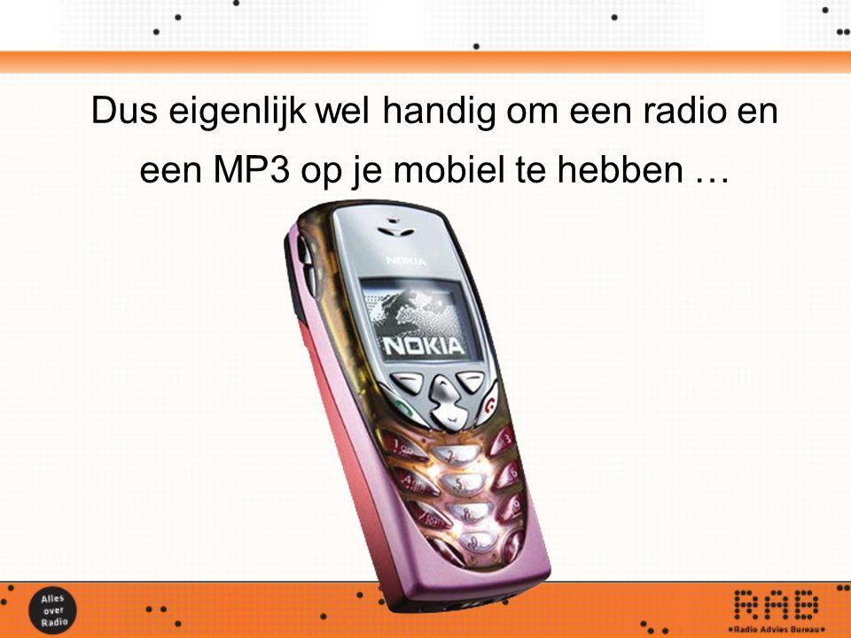 Dus eigenlijk wel handig om een radio en een MP3 op je mobiel te hebben …