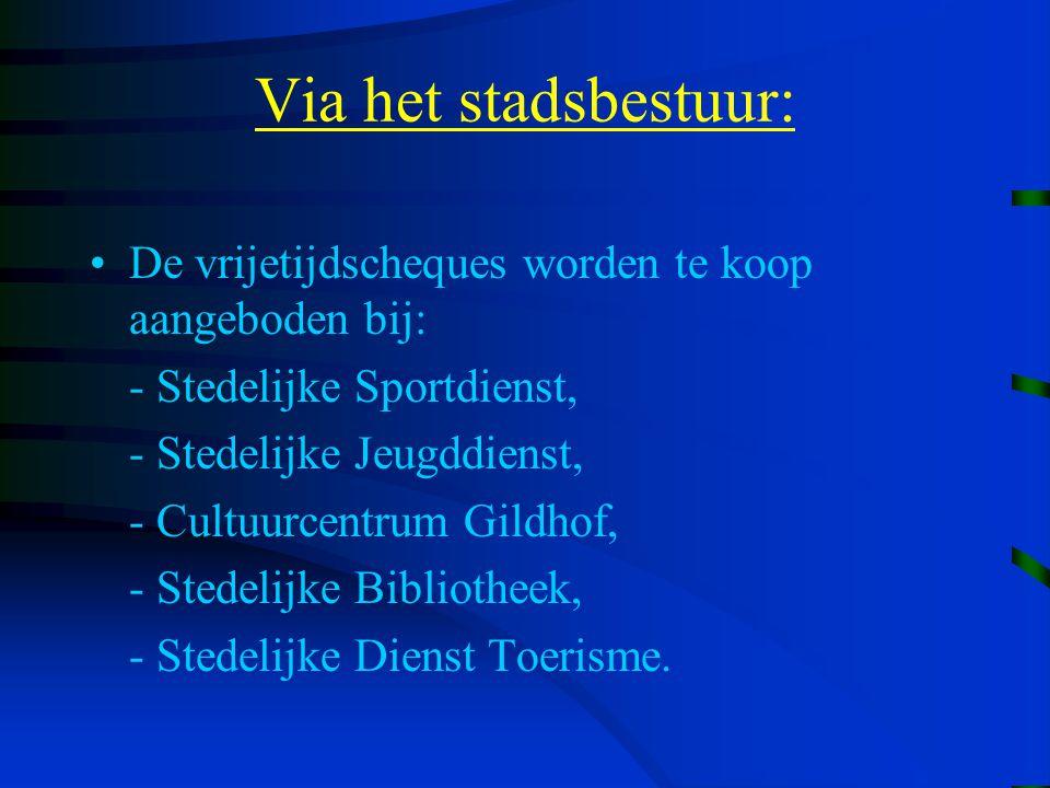 Via het stadsbestuur: De vrijetijdscheques worden te koop aangeboden bij: - Stedelijke Sportdienst, - Stedelijke Jeugddienst, - Cultuurcentrum Gildhof, - Stedelijke Bibliotheek, - Stedelijke Dienst Toerisme.