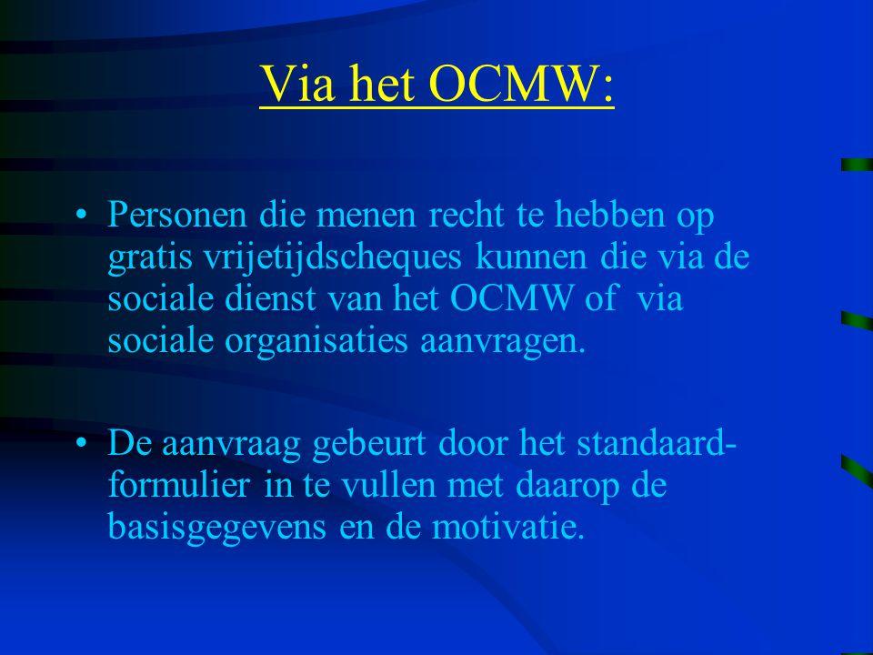 Via het OCMW: Personen die menen recht te hebben op gratis vrijetijdscheques kunnen die via de sociale dienst van het OCMW of via sociale organisaties aanvragen.