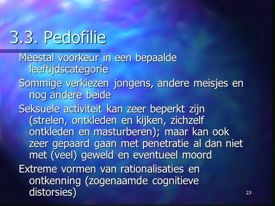 23 3.3. Pedofilie Meestal voorkeur in een bepaalde leeftijdscategorie Sommige verkiezen jongens, andere meisjes en nog andere beide Seksuele activitei