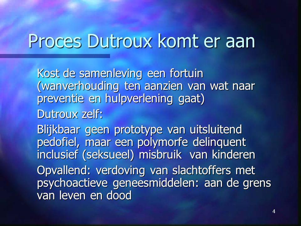 4 Proces Dutroux komt er aan Proces Dutroux komt er aan Kost de samenleving een fortuin (wanverhouding ten aanzien van wat naar preventie en hulpverle