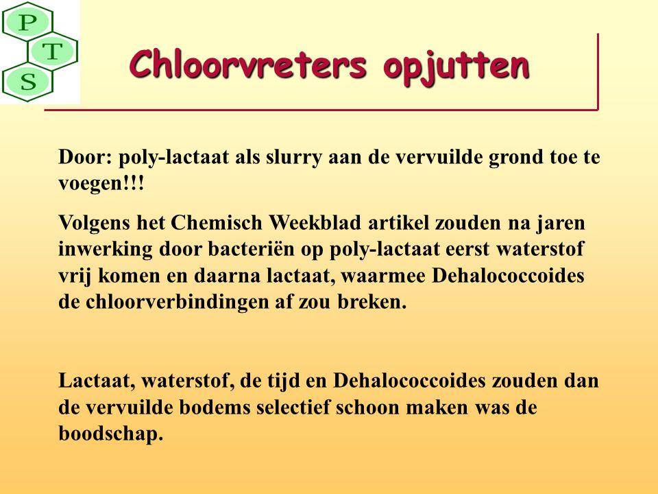 Chloorvreters opjutten Door: poly-lactaat als slurry aan de vervuilde grond toe te voegen!!! Volgens het Chemisch Weekblad artikel zouden na jaren inw