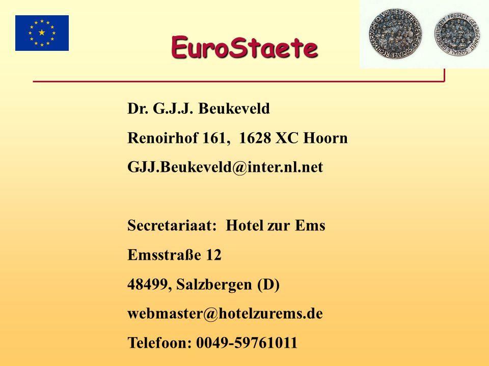 EuroStaete Dr. G.J.J. Beukeveld Renoirhof 161, 1628 XC Hoorn GJJ.Beukeveld@inter.nl.net Secretariaat: Hotel zur Ems Emsstraße 12 48499, Salzbergen (D)