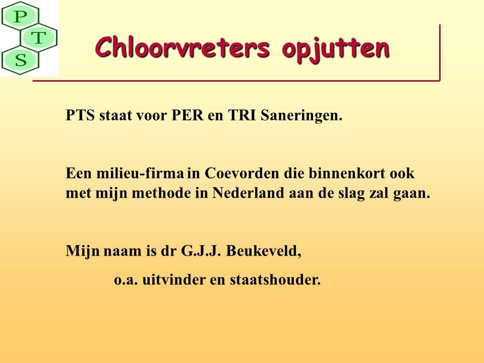 Chloorvreters opjutten PTS staat voor PER en TRI Saneringen. Een milieu-firma in Coevorden die binnenkort ook met mijn methode in Nederland aan de sla