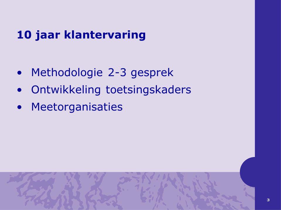 3 10 jaar klantervaring Methodologie 2-3 gesprek Ontwikkeling toetsingskaders Meetorganisaties