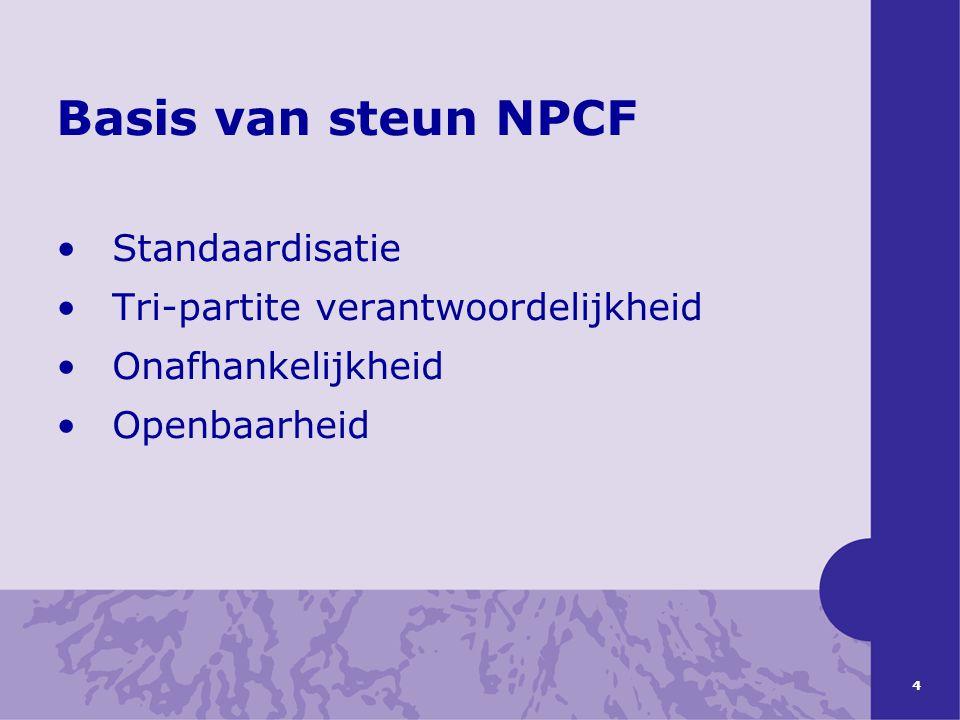 4 Basis van steun NPCF Standaardisatie Tri-partite verantwoordelijkheid Onafhankelijkheid Openbaarheid