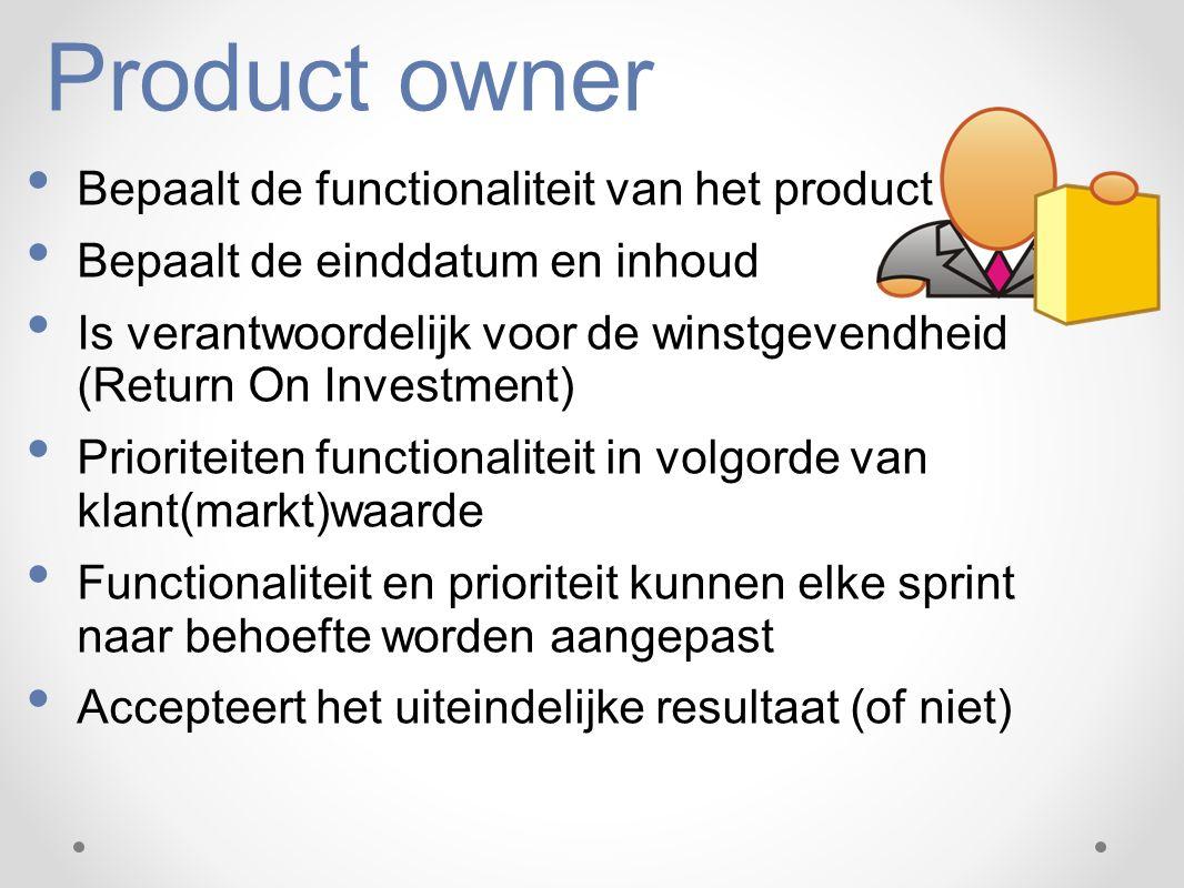 Product owner Bepaalt de functionaliteit van het product Bepaalt de einddatum en inhoud Is verantwoordelijk voor de winstgevendheid (Return On Investm