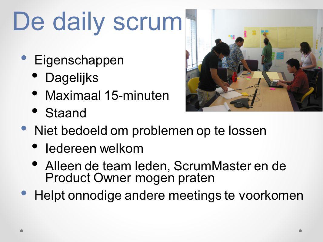 De daily scrum Eigenschappen Dagelijks Maximaal 15-minuten Staand Niet bedoeld om problemen op te lossen Iedereen welkom Alleen de team leden, ScrumMa