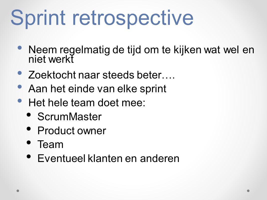Sprint retrospective Neem regelmatig de tijd om te kijken wat wel en niet werkt Zoektocht naar steeds beter…. Aan het einde van elke sprint Het hele t