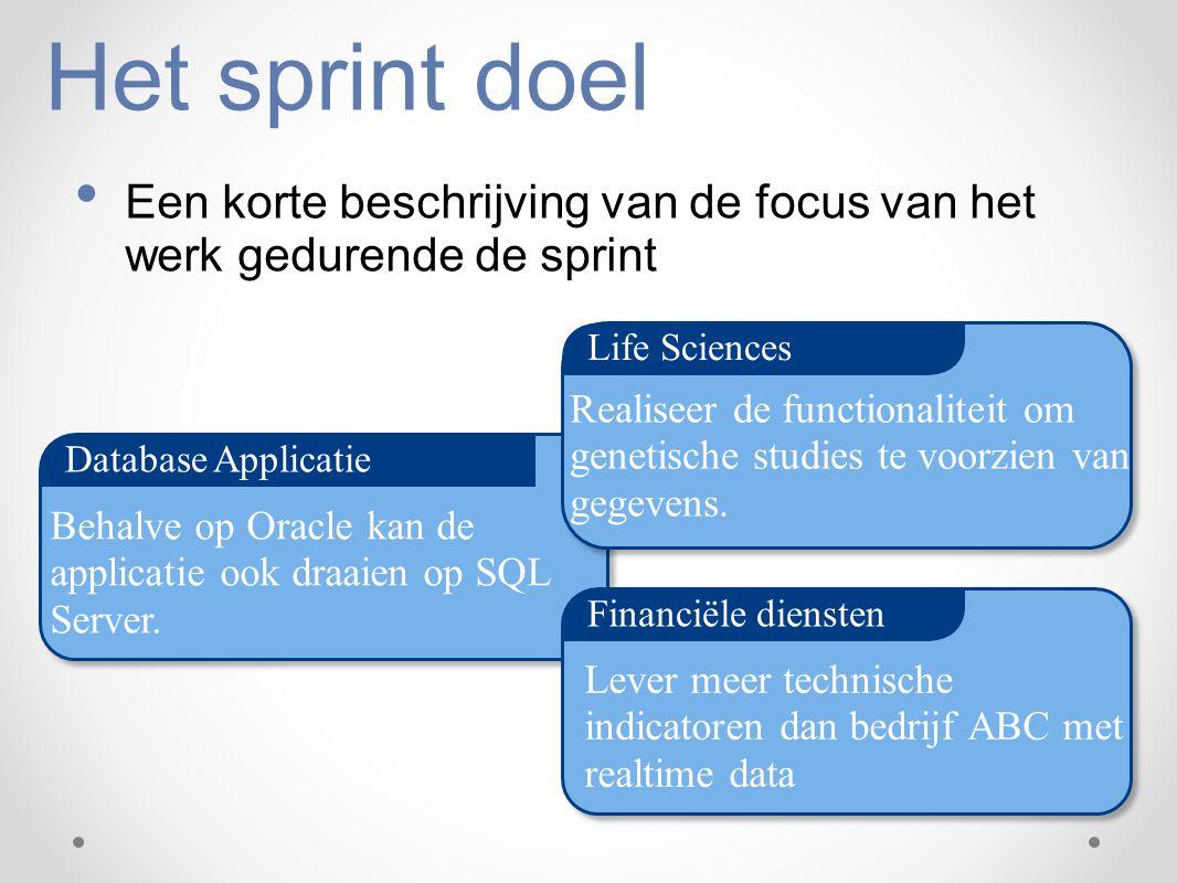 Het sprint doel Een korte beschrijving van de focus van het werk gedurende de sprint Database Applicatie Financiële diensten Life Sciences Realiseer d