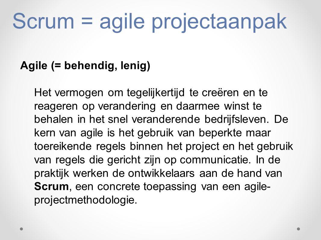Scrum = agile projectaanpak Agile (= behendig, lenig) Het vermogen om tegelijkertijd te creëren en te reageren op verandering en daarmee winst te beha