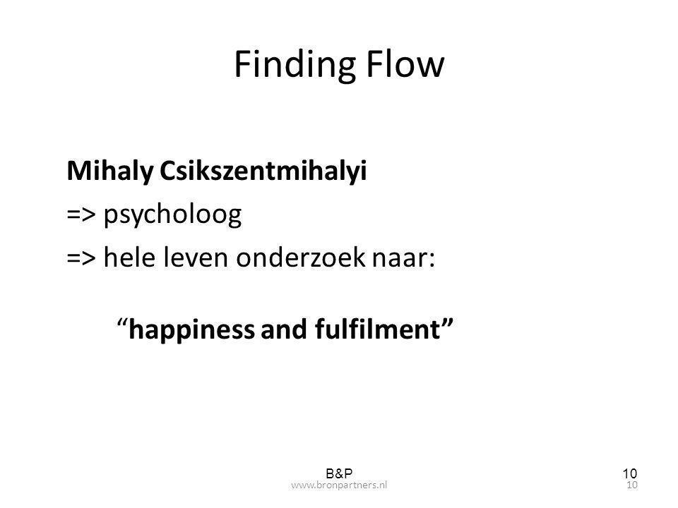 "Finding Flow Mihaly Csikszentmihalyi => psycholoog => hele leven onderzoek naar: ""happiness and fulfilment"" B&P10 www.bronpartners.nl"