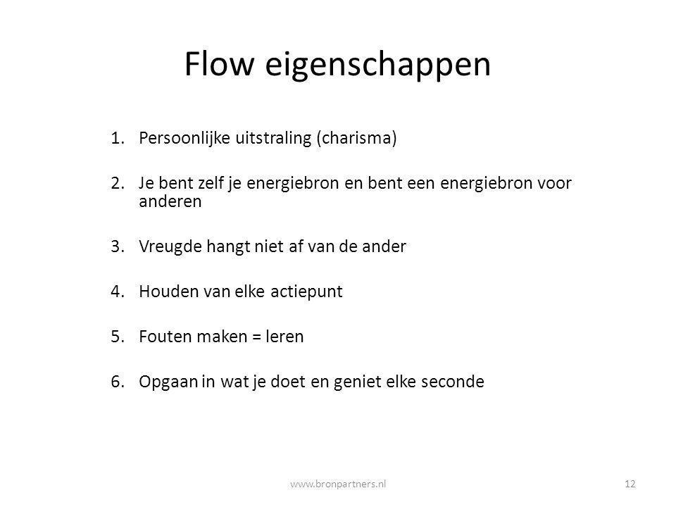 Flow eigenschappen 1.Persoonlijke uitstraling (charisma) 2.Je bent zelf je energiebron en bent een energiebron voor anderen 3.Vreugde hangt niet af va