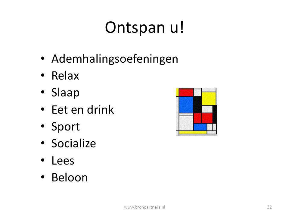 Ontspan u! Ademhalingsoefeningen Relax Slaap Eet en drink Sport Socialize Lees Beloon 32www.bronpartners.nl
