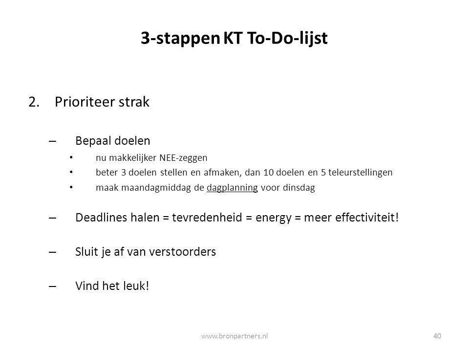 3-stappen KT To-Do-lijst 2.Prioriteer strak – Bepaal doelen nu makkelijker NEE-zeggen beter 3 doelen stellen en afmaken, dan 10 doelen en 5 teleurstel
