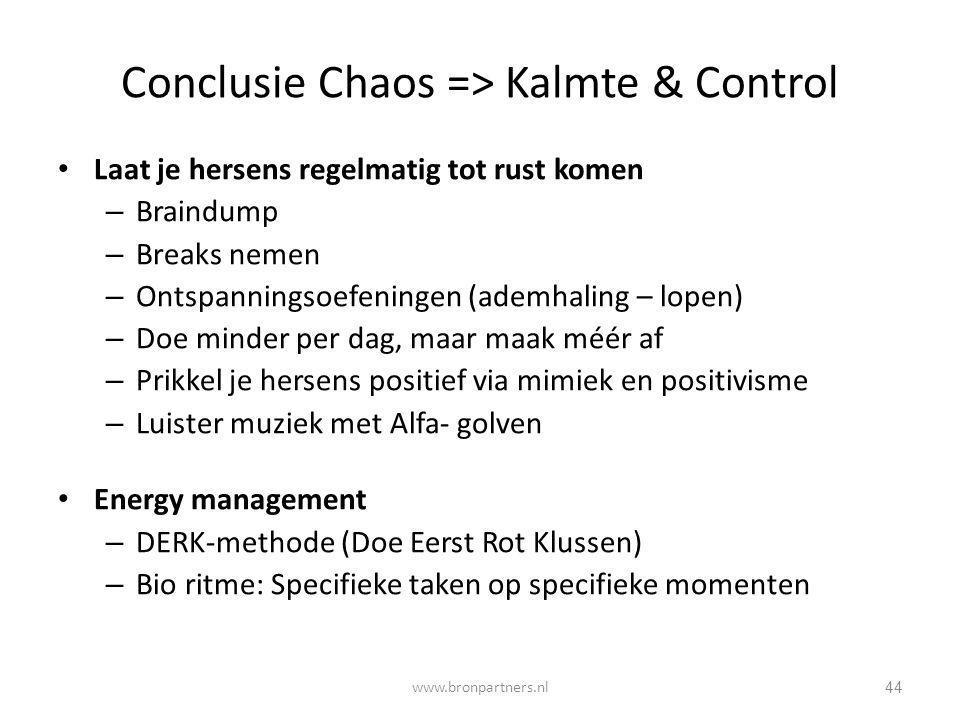 Conclusie Chaos => Kalmte & Control Laat je hersens regelmatig tot rust komen – Braindump – Breaks nemen – Ontspanningsoefeningen (ademhaling – lopen)
