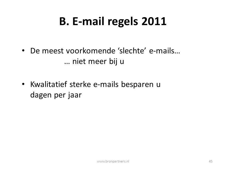 B. E-mail regels 2011 De meest voorkomende 'slechte' e-mails… … niet meer bij u Kwalitatief sterke e-mails besparen u dagen per jaar 45www.bronpartner