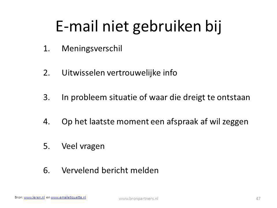 E-mail niet gebruiken bij 1.Meningsverschil 2.Uitwisselen vertrouwelijke info 3.In probleem situatie of waar die dreigt te ontstaan 4.Op het laatste m