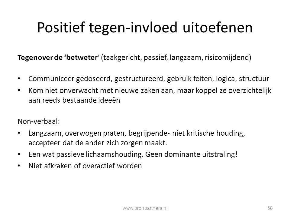 58 Positief tegen-invloed uitoefenen Tegenover de 'betweter' (taakgericht, passief, langzaam, risicomijdend) Communiceer gedoseerd, gestructureerd, ge