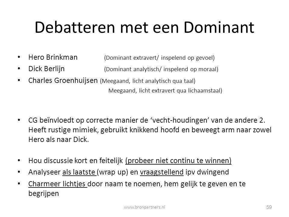 Debatteren met een Dominant Hero Brinkman (Dominant extravert/ inspelend op gevoel) Dick Berlijn (Dominant analytisch/ inspelend op moraal) Charles Gr