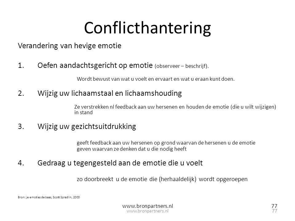 77 Conflicthantering Verandering van hevige emotie 1.Oefen aandachtsgericht op emotie (observeer – beschrijf). Wordt bewust van wat u voelt en ervaart