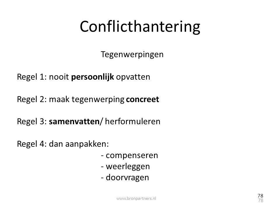 78 Conflicthantering Tegenwerpingen Regel 1: nooit persoonlijk opvatten Regel 2: maak tegenwerping concreet Regel 3: samenvatten/ herformuleren Regel