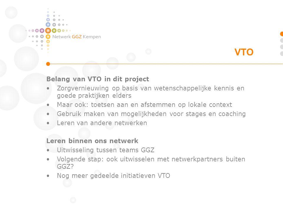 Belang van VTO in dit project Zorgvernieuwing op basis van wetenschappelijke kennis en goede praktijken elders Maar ook: toetsen aan en afstemmen op l