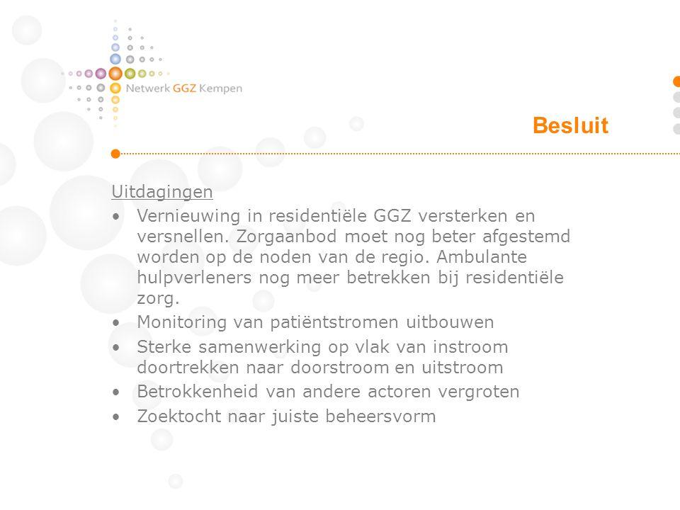 Uitdagingen Vernieuwing in residentiële GGZ versterken en versnellen. Zorgaanbod moet nog beter afgestemd worden op de noden van de regio. Ambulante h