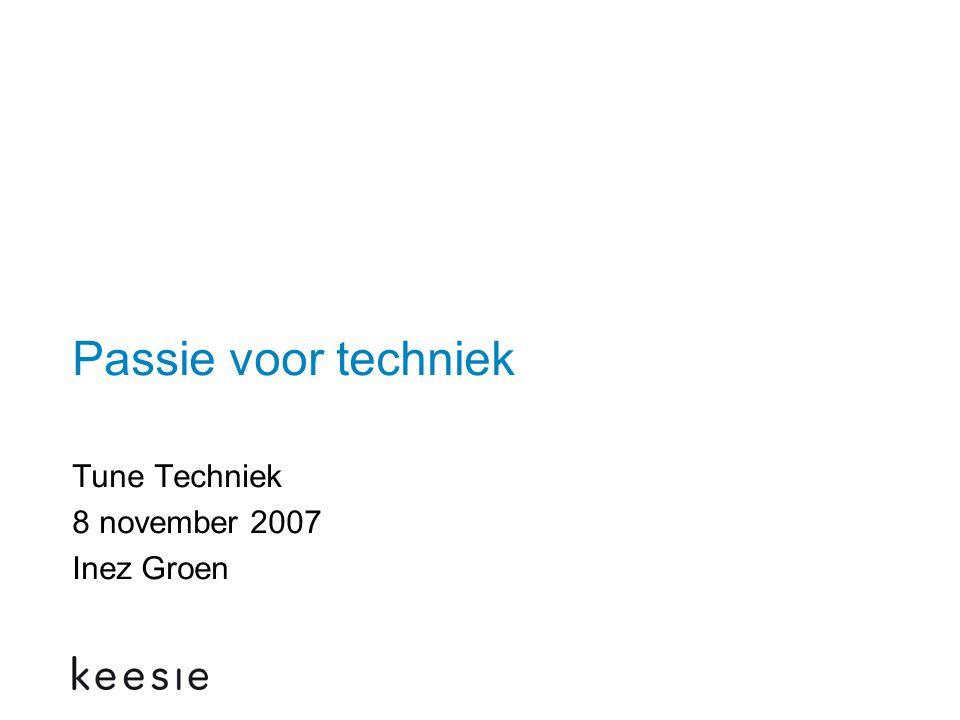 Passie voor techniek Tune Techniek 8 november 2007 Inez Groen