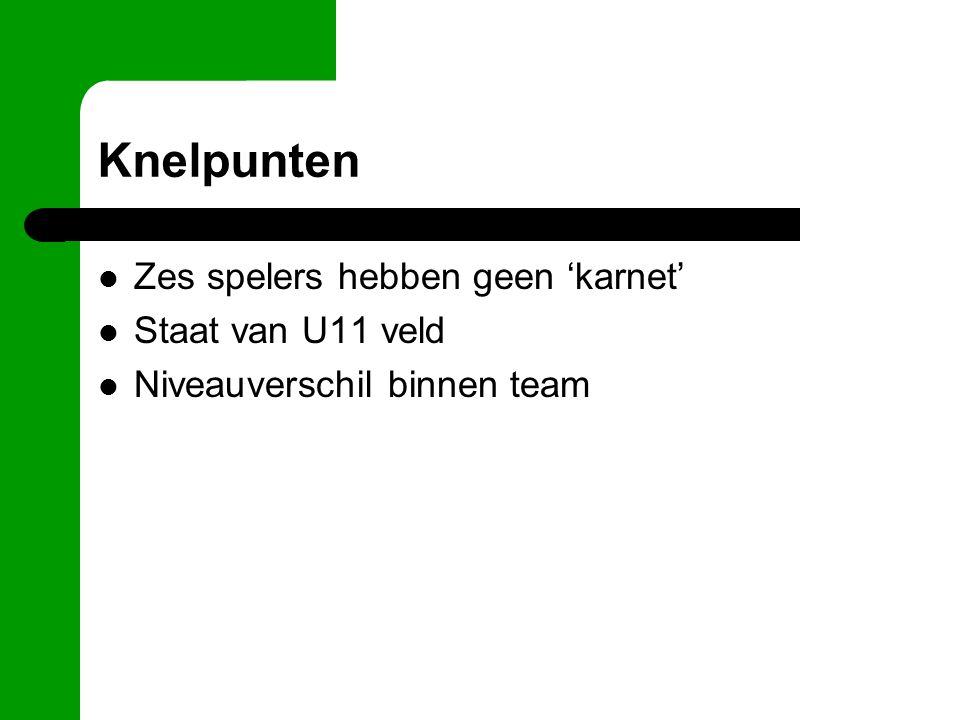 Knelpunten Zes spelers hebben geen 'karnet' Staat van U11 veld Niveauverschil binnen team