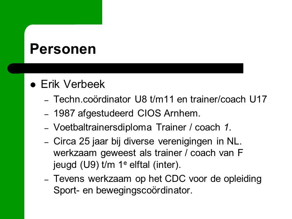 Personen Erik Verbeek – Techn.coördinator U8 t/m11 en trainer/coach U17 – 1987 afgestudeerd CIOS Arnhem. – Voetbaltrainersdiploma Trainer / coach 1. –