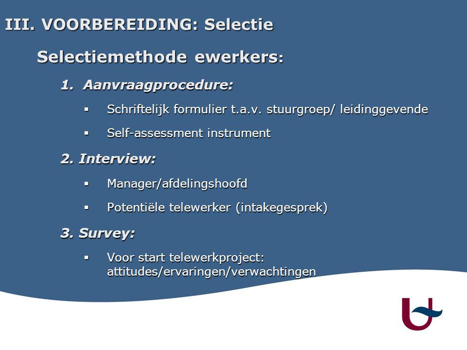 Selectiemethode ewerkers : 1. Aanvraagprocedure:  Schriftelijk formulier t.a.v.