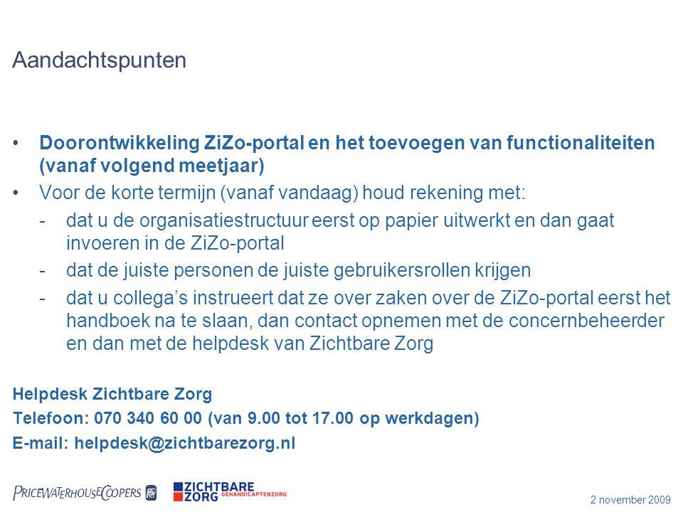  2 november 2009 Aandachtspunten Doorontwikkeling ZiZo-portal en het toevoegen van functionaliteiten (vanaf volgend meetjaar) Voor de korte termijn