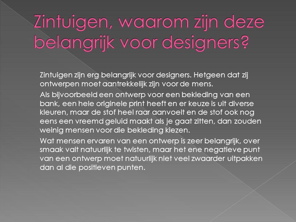 Zintuigen zijn erg belangrijk voor designers. Hetgeen dat zij ontwerpen moet aantrekkelijk zijn voor de mens. Als bijvoorbeeld een ontwerp voor een be