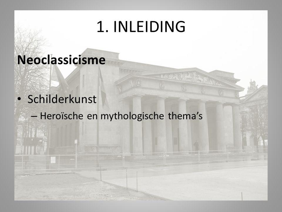 1. INLEIDING Neoclassicisme Schilderkunst – Heroïsche en mythologische thema's