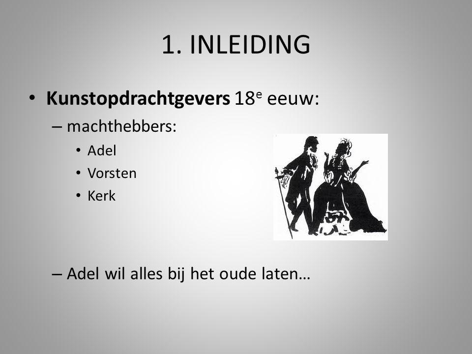 1. INLEIDING Kunstopdrachtgevers 18 e eeuw: – machthebbers: Adel Vorsten Kerk – Adel wil alles bij het oude laten…