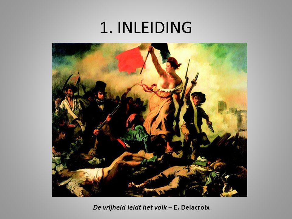 1. INLEIDING De vrijheid leidt het volk – E. Delacroix
