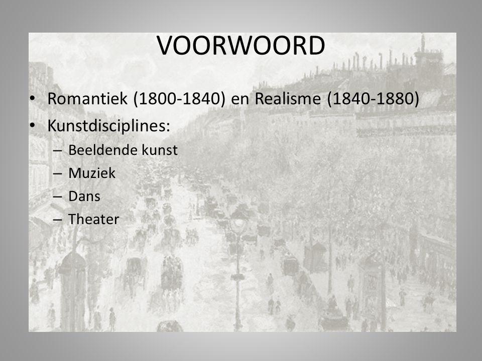 Romantiek (1800-1840) en Realisme (1840-1880) Kunstdisciplines: – Beeldende kunst – Muziek – Dans – Theater