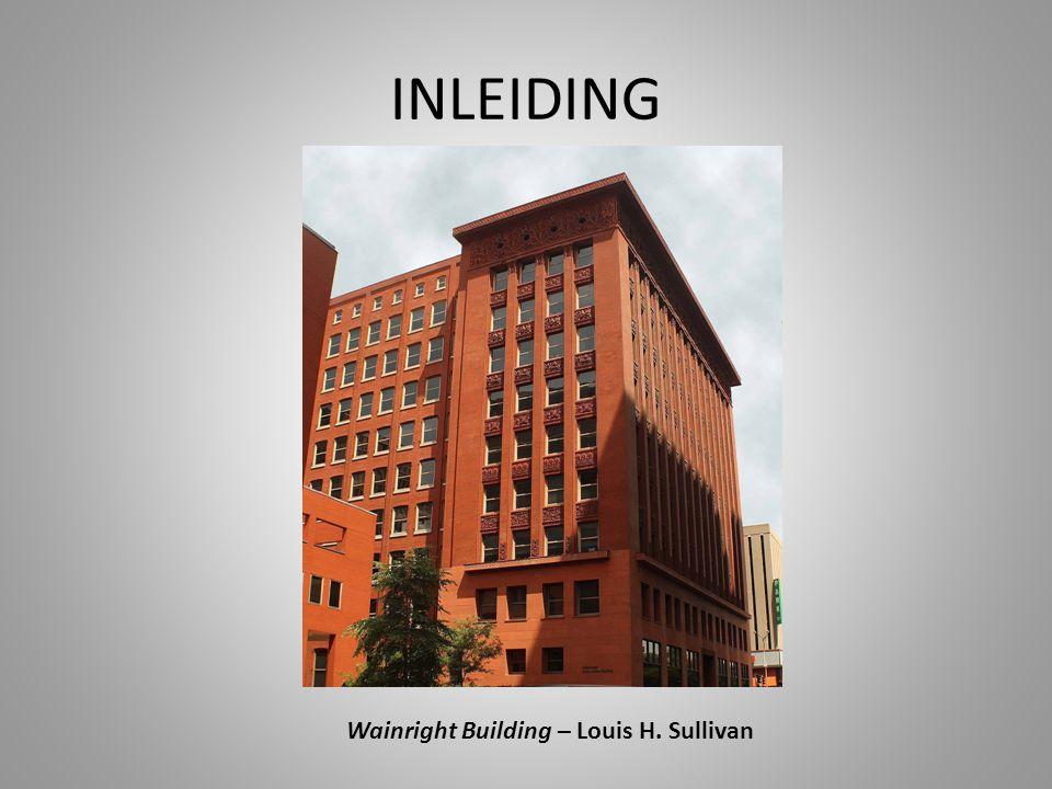 INLEIDING Wainright Building – Louis H. Sullivan