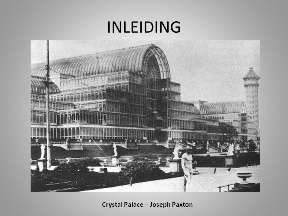 INLEIDING Crystal Palace – Joseph Paxton