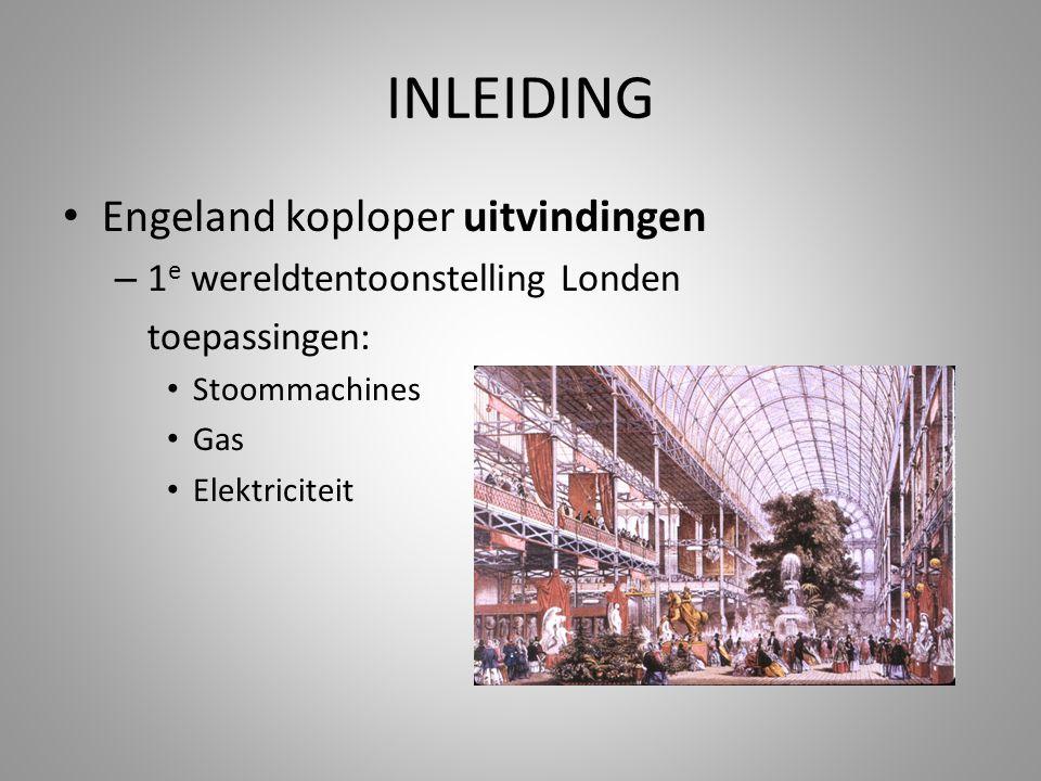 INLEIDING Engeland koploper uitvindingen – 1 e wereldtentoonstelling Londen toepassingen: Stoommachines Gas Elektriciteit