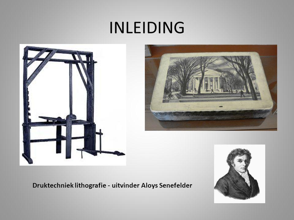INLEIDING Druktechniek lithografie - uitvinder Aloys Senefelder