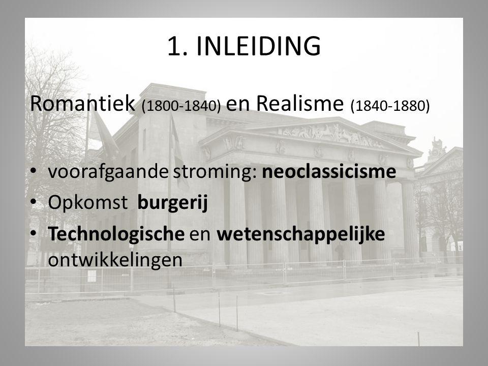 1. INLEIDING Romantiek (1800-1840) en Realisme (1840-1880) voorafgaande stroming: neoclassicisme Opkomst burgerij Technologische en wetenschappelijke