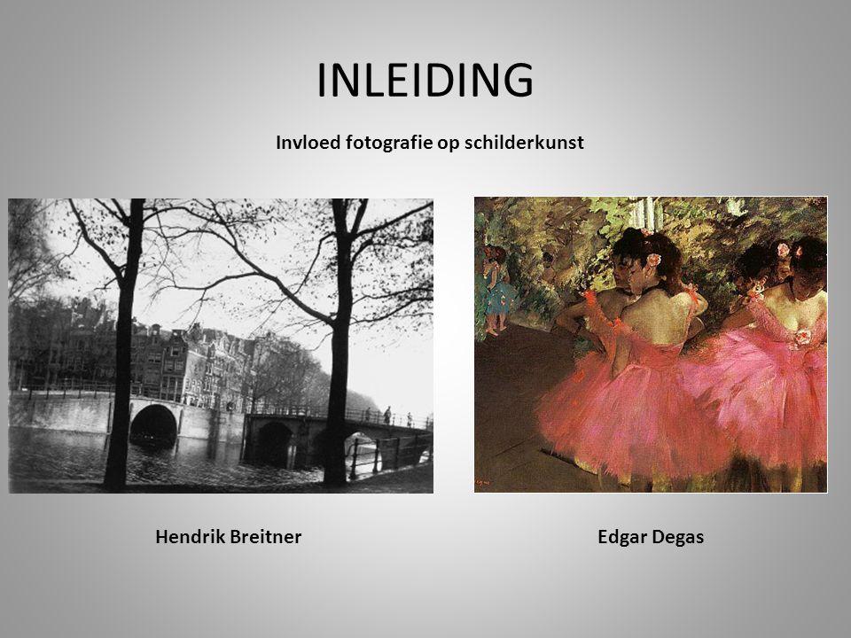 INLEIDING Invloed fotografie op schilderkunst Hendrik BreitnerEdgar Degas