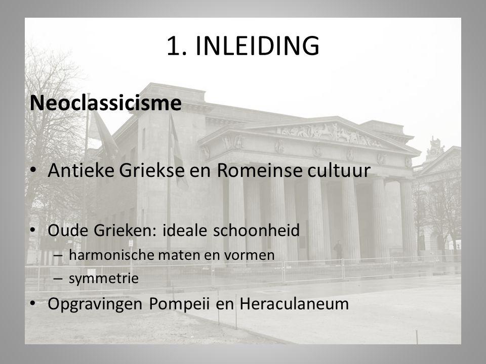 1. INLEIDING Neoclassicisme Antieke Griekse en Romeinse cultuur Oude Grieken: ideale schoonheid – harmonische maten en vormen – symmetrie Opgravingen